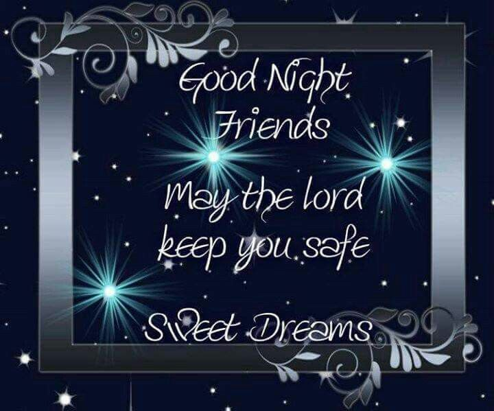 Goodnight Friends. May The Lord Keep You Safe, Sweet Dreams