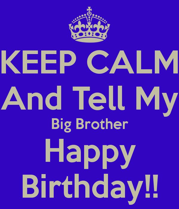 Happy Birthday Wishes To My Brother Quotes: Keep Calm And Tell My Big Brother Happy Birthday