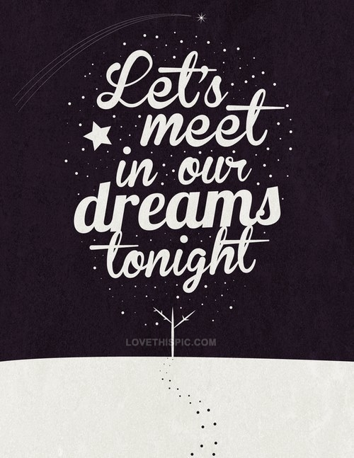 lets meet in our dreams tonight pictures photos and