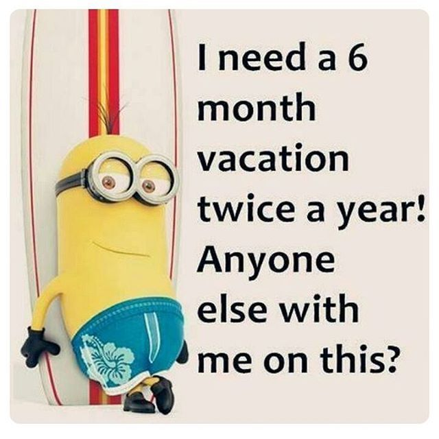 I Need A 6 Month Vacation Twice A Year Anyone Else With