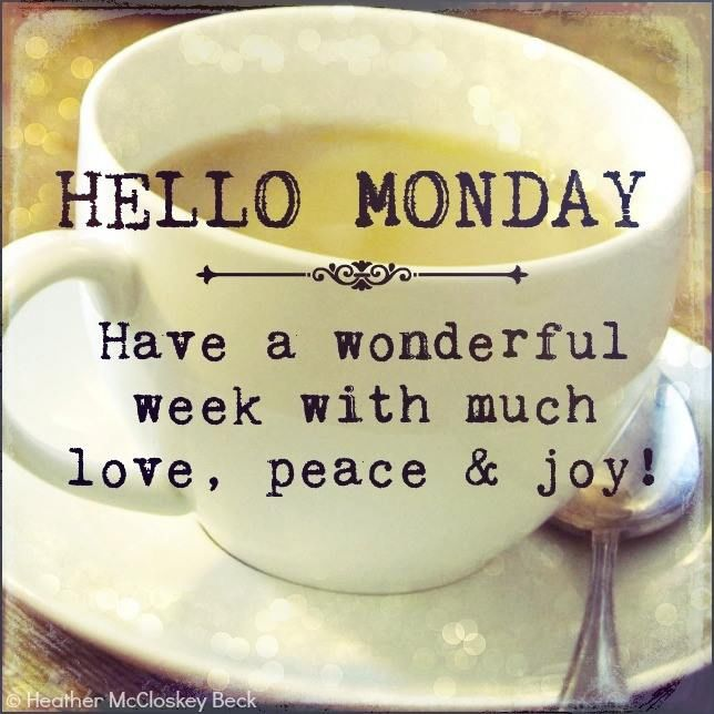 Hello Monday. Have A Wonderful Week With Much Love, Peace & Joy ...
