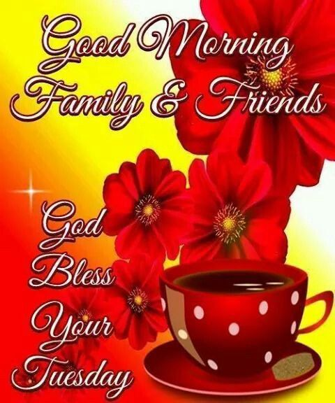 Good Morning Family And Friends, God Bless Your Tuesday