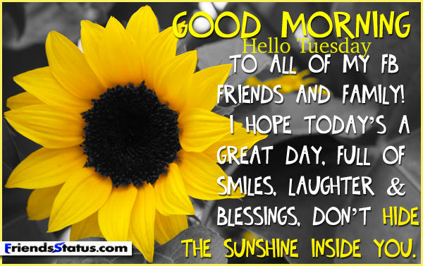 Good Morning My Friend Quotes: Good Morning, Hello Tuesday To All My FB Friends And