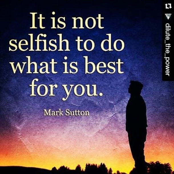 It Is Not Selfish To Do What Is Best For You Pictures ...