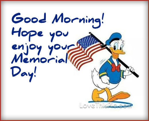 Good morning enjoy your memorial day pictures photos and for Quotes on enjoying the day