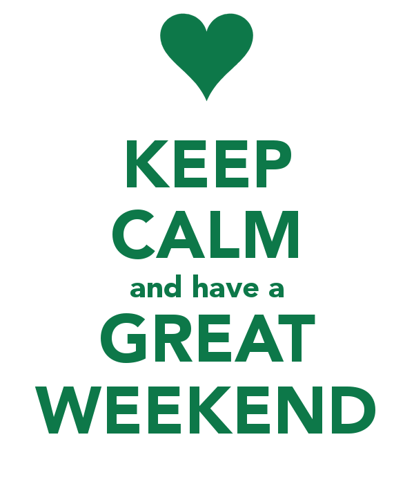 Keep Calm And Have A Great Weekend Pictures, Photos, and ...  Keep Calm And H...