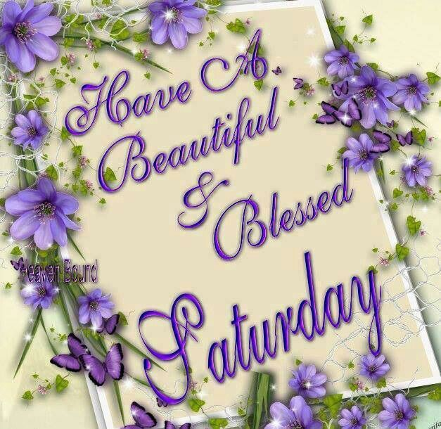 Have A Beautiful amp Blessed Saturday Pictures Photos And Images For