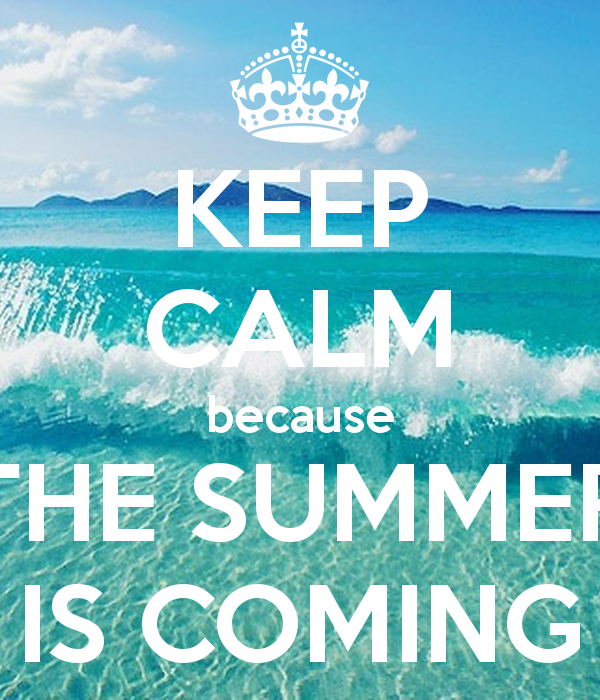 Keep Calm Because The Summer Is Coming