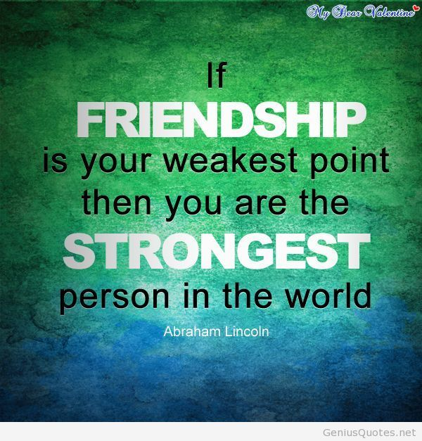 If Friendship Is Your Weakest Point Then You Are The