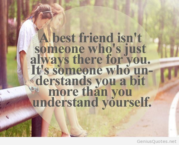 A Best Friend Isn't Someone Who's Just Always There For