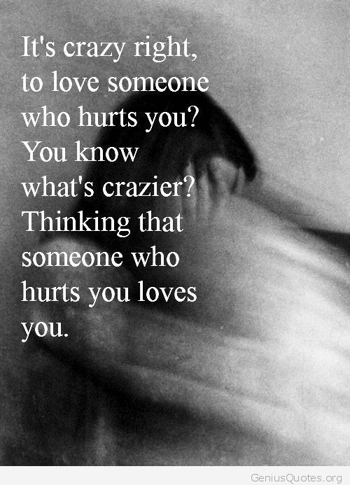 Its Crazy Right? To Love Someone Who Hurts You? Pictures, Photos