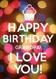Happy Birthday Grandpa! I Love You! Pictures, Photos, and ...