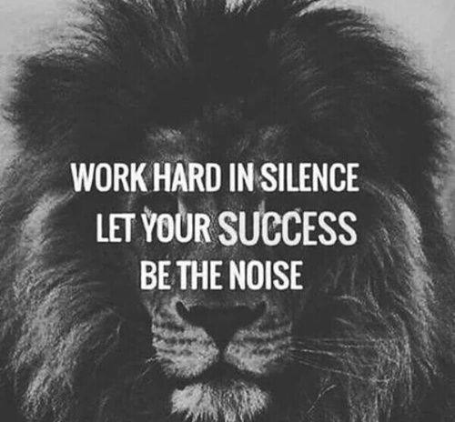 Work Hard In Silence, Let Your Success Be The Noise