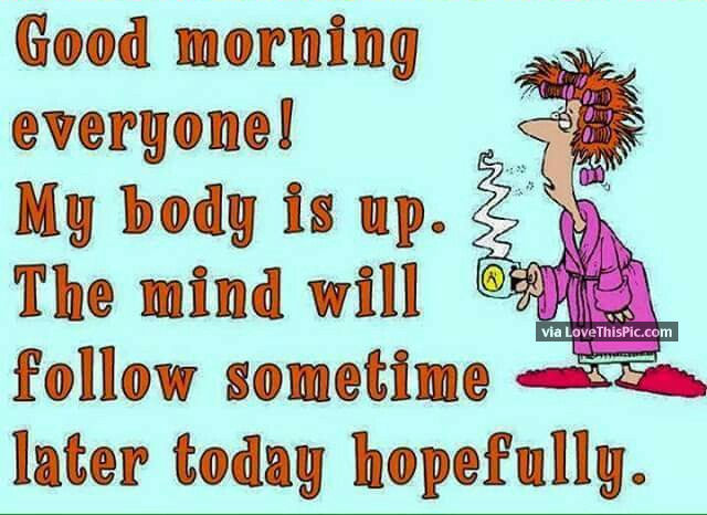 Good Morning Everyone Band : Good morning everyone my body is up mind will follow