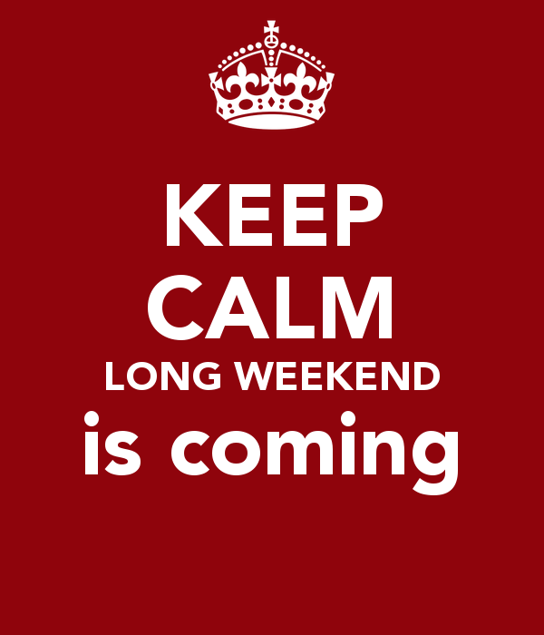 Long Weekend Is Coming Pictures Photos And Images For