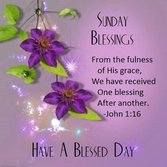 Sunday Blessings Have A Blessed Day John 1 16 Pictures