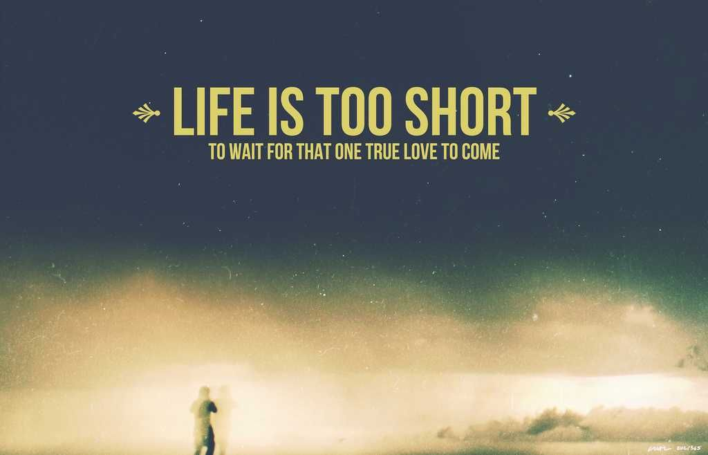 Waiting For The One You Love Quotes: Life Is Too Short To Wait For That One True Love To Come