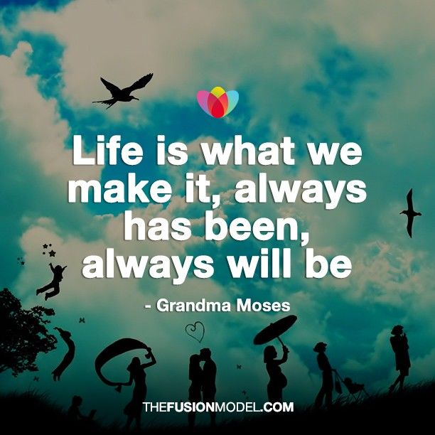 Life Is What We Make It Always Has Been Always Will Be Pictures