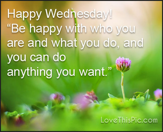 Happy Wednesday... Quotes About Life Lessons And Love