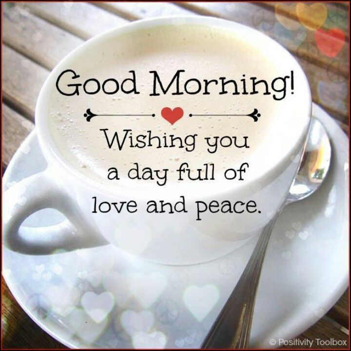 Have A Good Day Honey Quotes: Good Morning, Wishing You A Day Full Of Love And Peace