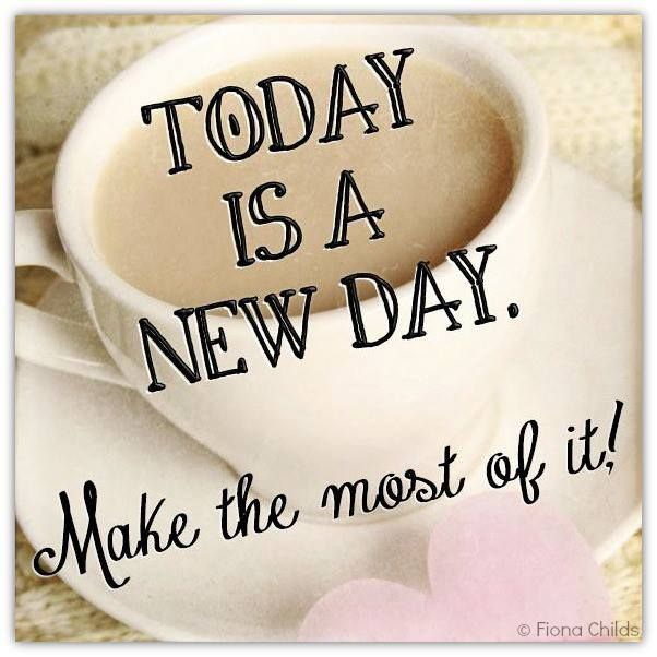 Good Morning Everyone Deutsch : Today is a new day make the most of it pictures photos