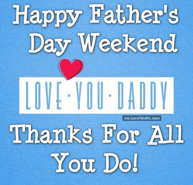 Happy Father S Day Weekend Love You Dad Pictures Photos And Images For Facebook Tumblr Pinterest And Twitter