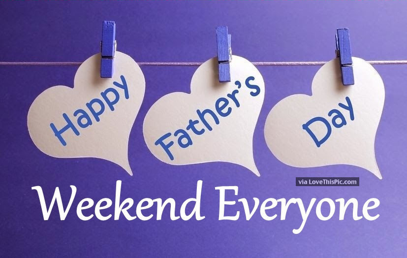 Happy Father S Day Weekend Everyone Pictures Photos And Images For Facebook Tumblr Pinterest And Twitter