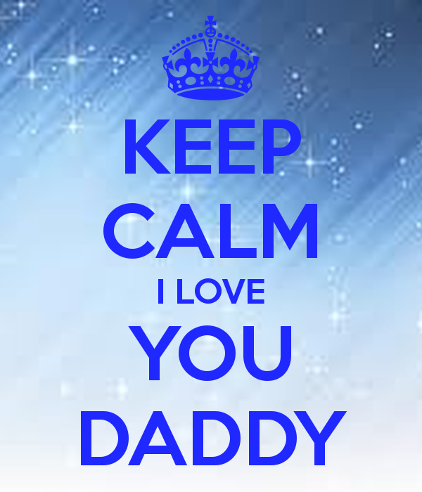 Keep calm i love you daddy pictures photos and images for facebook