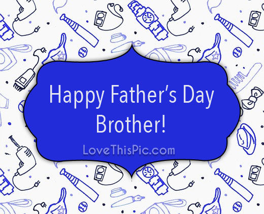 Happy Father S Day Brother Pictures Photos And Images For Facebook Tumblr Pinterest And Twitter