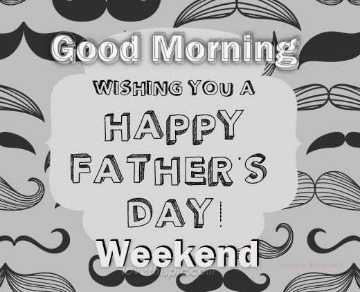 Good Morning Happy Father S Day Weekend Image Pictures Photos And Images For Facebook Tumblr Pinterest And Twitter