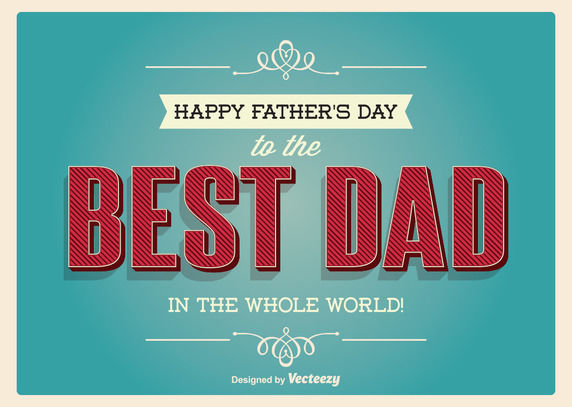 Happy Father's Day To The Best Dad In The Whole World ...