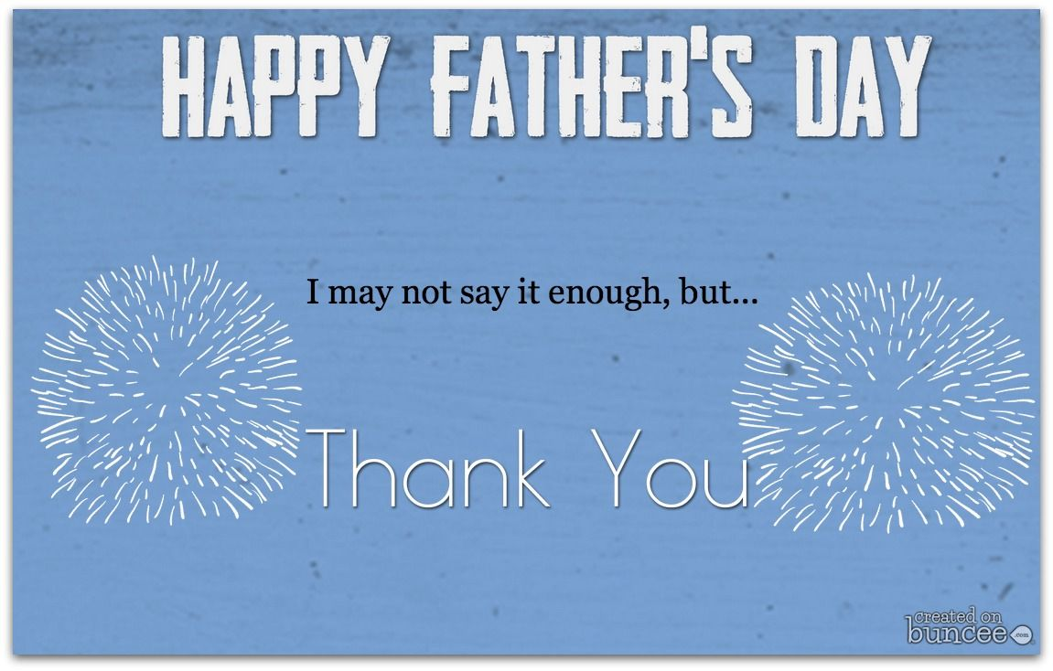 Happy Father's Day, I May Not Say It Enough But Thank You ...
