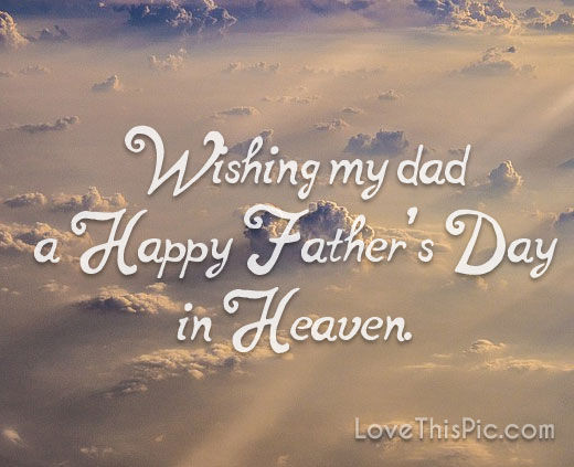 Wishing My Dad A Happy Father\'s Day In Heaven Pictures ...