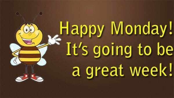 Happy Monday Its Going To Be A Great Week! Pictures
