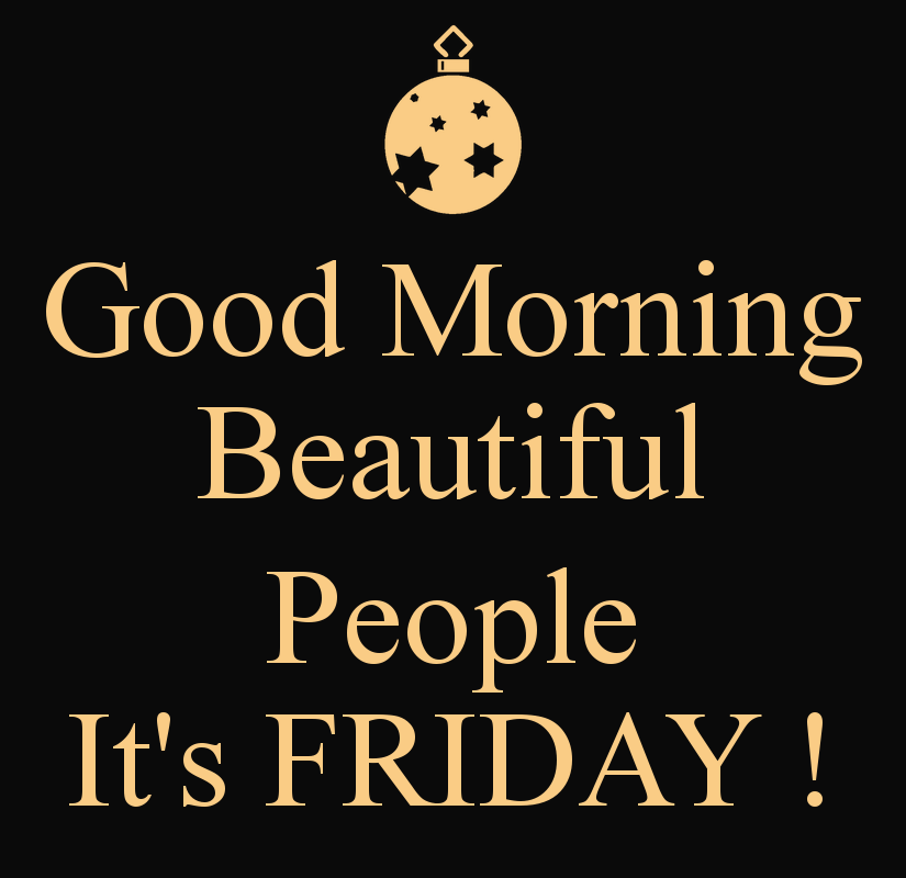 Its Friday: Good Morning Beautiful People, It's Friday! Pictures