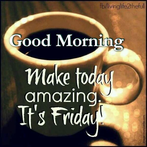 Good Morning Coffee Friday : Good morning make your friday amazing pictures photos
