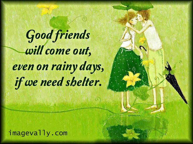 Good Friends Will Come Out, Even On Rainy Days, If We Need