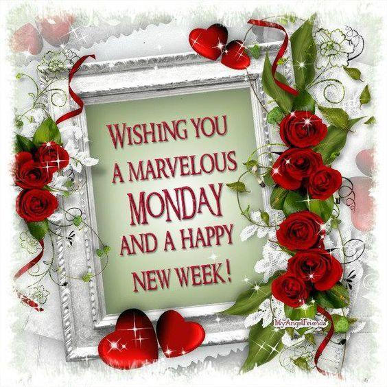 Wishing You A Marvelous Monday And Happy New Week