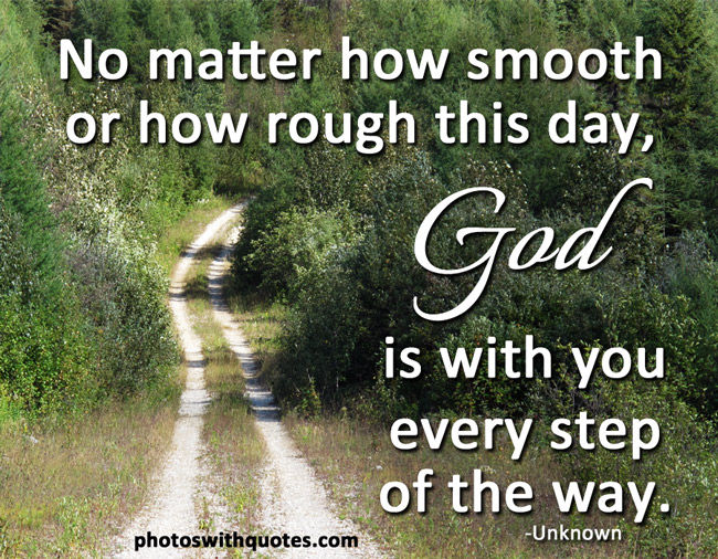 God Is With You Every Step Of The Way Pictures Photos