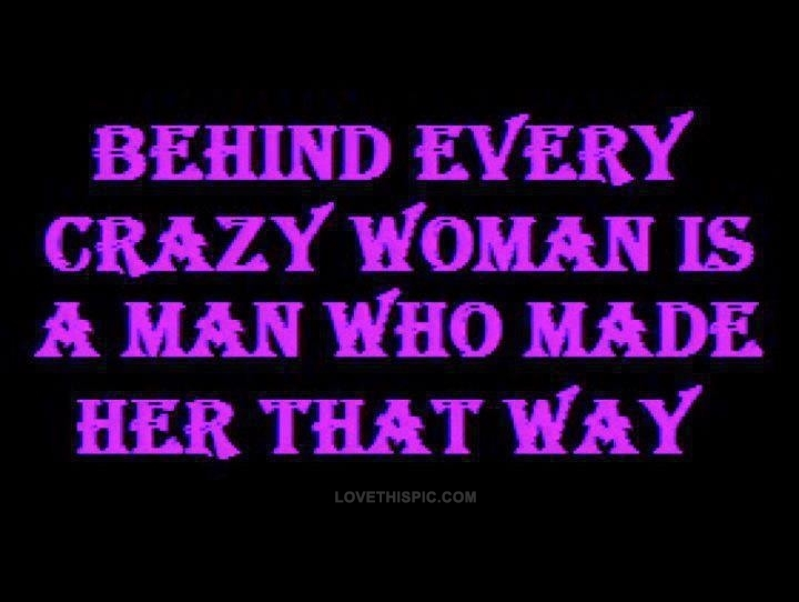 Behind Every Crazy Woman Pictures, Photos, and Images for ...