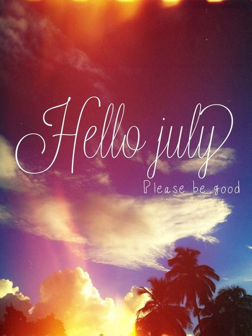 Hello July, Please Be Good Pictures, Photos, and Images for Facebook, Tumblr,...
