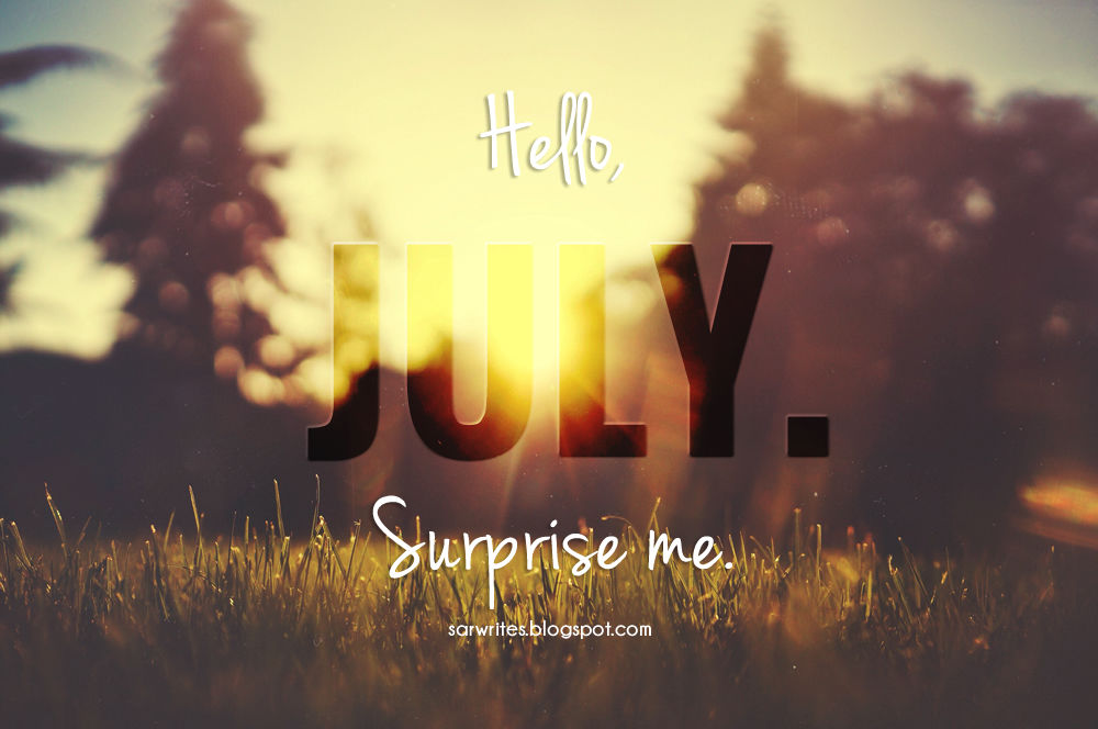 Exceptional Hello July. Surprise Me Pictures, Photos, And Images For Facebook, Tumblr,