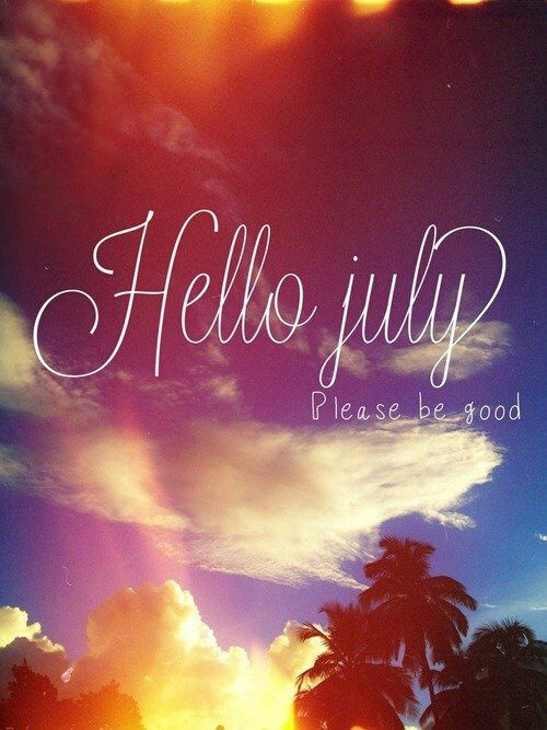 Superior Hello July Please Be Good Pictures, Photos, And Images For Facebook, Tumblr,