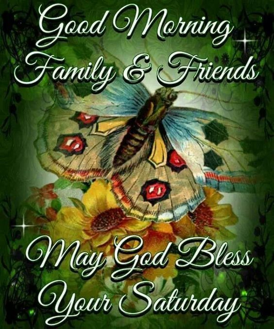 Good Morning Saturday Friends Images : Good morning family and friends may god bless your