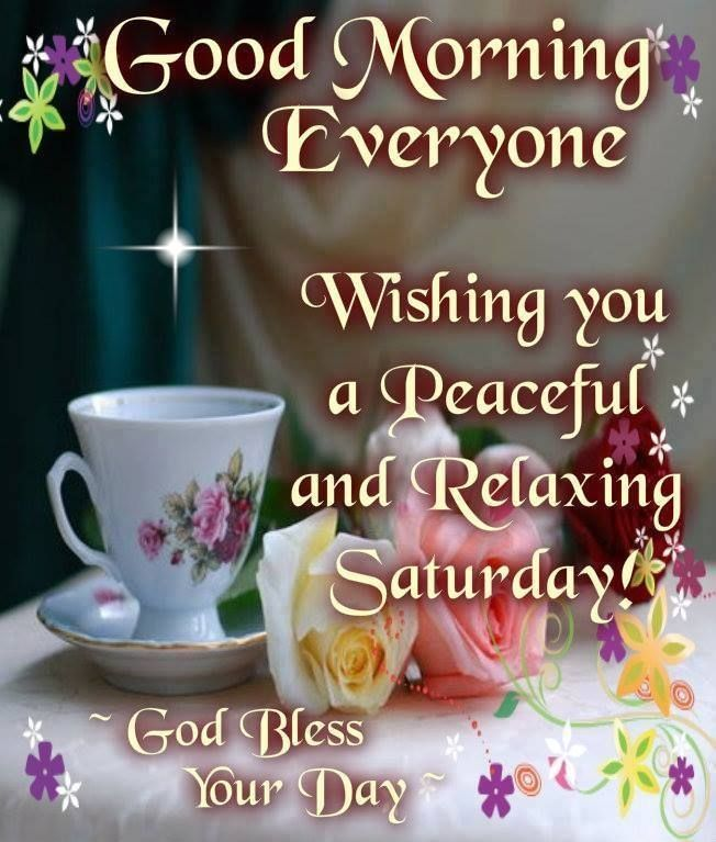 Good Morning Everyone Wishing A Peaceful And Relaxing Saturday ...