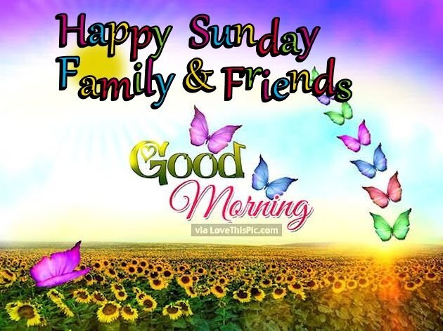 Happy Sunday Family And Friends Good Morning Pictures