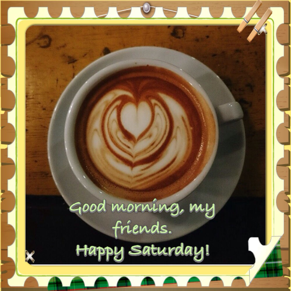 Quotes About Coffee And Friendship Good Morning My Friends Happy Saturday Coffee Quote Pictures