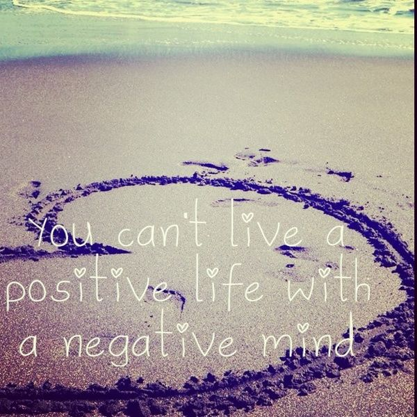 You Canu0027t Live A Positive Life With A Negative Mind