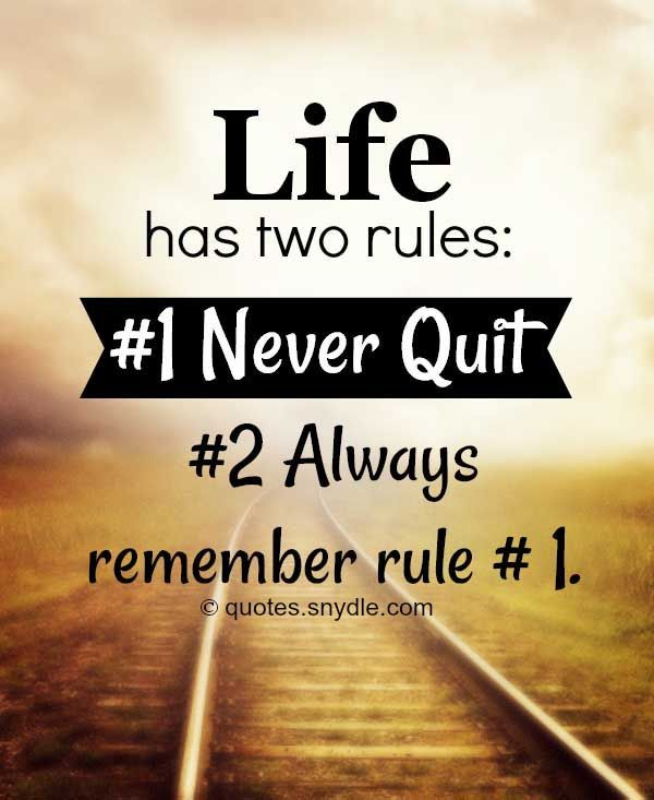 Love Quotes About Life: Life Has Two Rules: -1 Never Quit, -2 Always Remember Rule