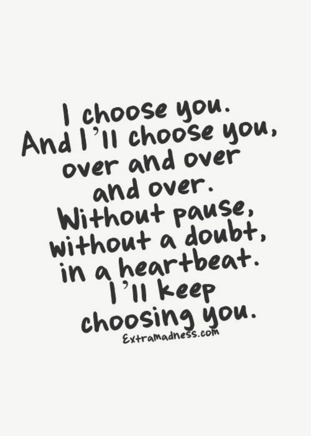 I Choose You And I Ll Choose You Over And Over Pictures Photos And
